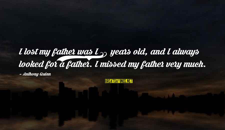 10 Years Old Sayings By Anthony Quinn: I lost my father was I 10 years old, and I always looked for a