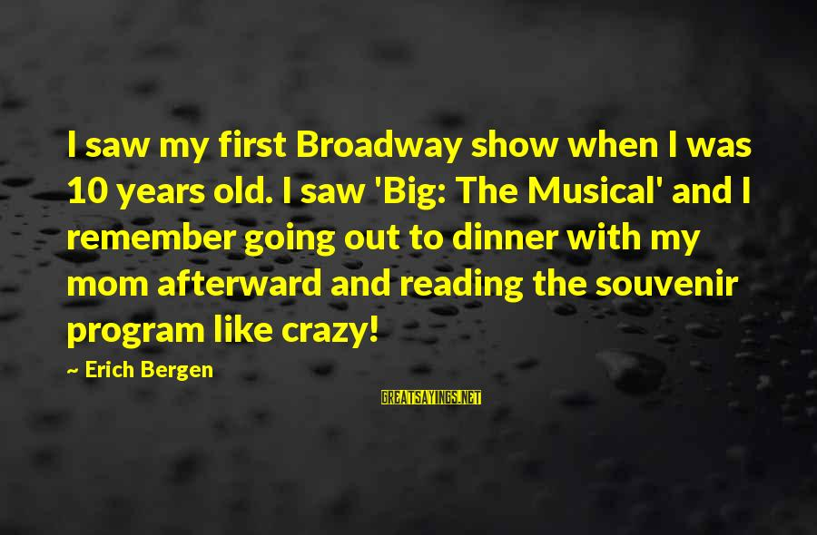 10 Years Old Sayings By Erich Bergen: I saw my first Broadway show when I was 10 years old. I saw 'Big: