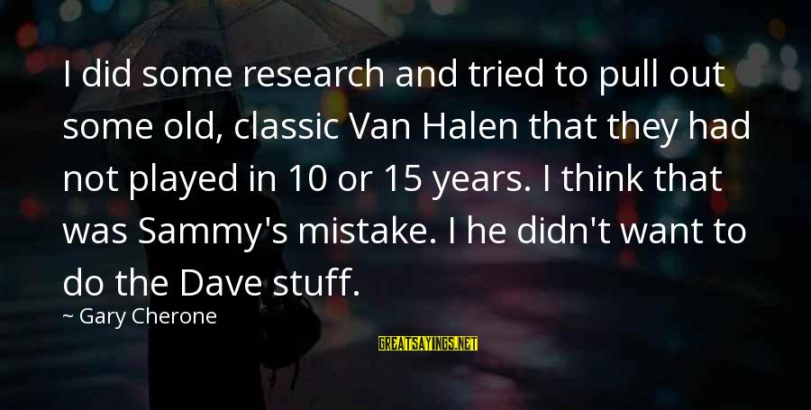 10 Years Old Sayings By Gary Cherone: I did some research and tried to pull out some old, classic Van Halen that