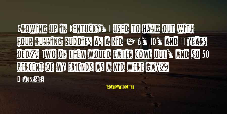 10 Years Old Sayings By Hal Sparks: Growing up in Kentucky, I used to hang out with four running buddies as a