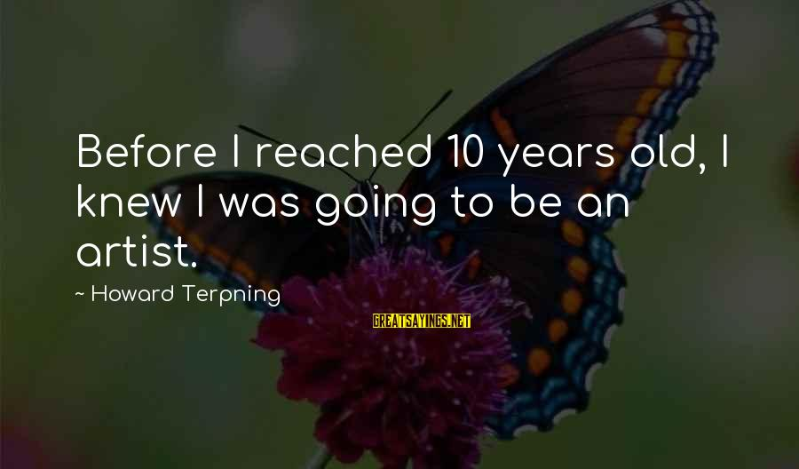 10 Years Old Sayings By Howard Terpning: Before I reached 10 years old, I knew I was going to be an artist.