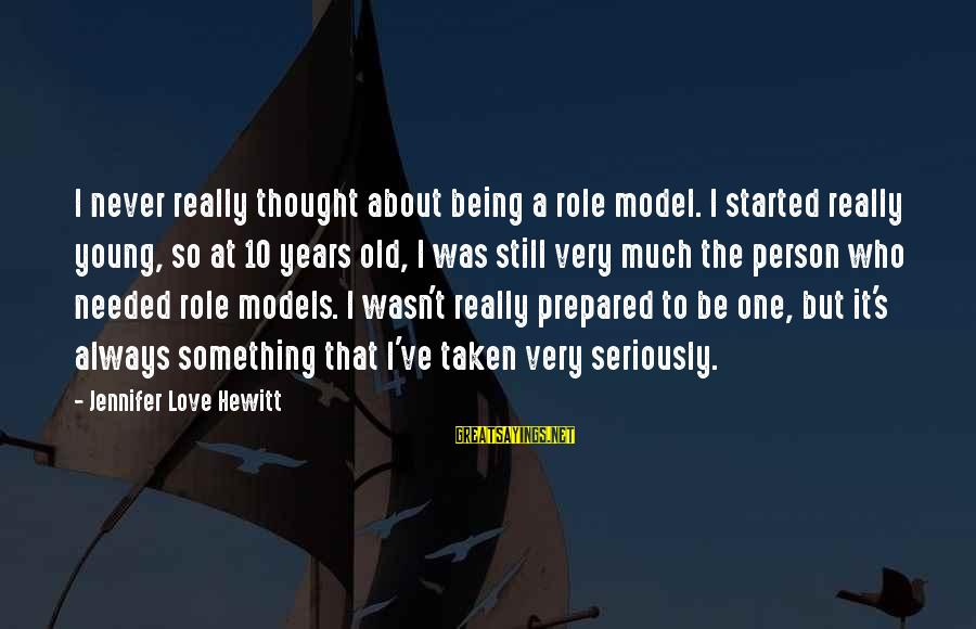 10 Years Old Sayings By Jennifer Love Hewitt: I never really thought about being a role model. I started really young, so at