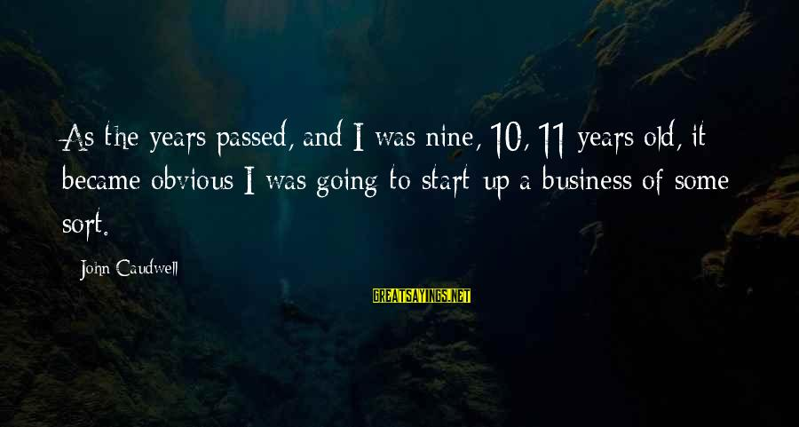 10 Years Old Sayings By John Caudwell: As the years passed, and I was nine, 10, 11 years old, it became obvious