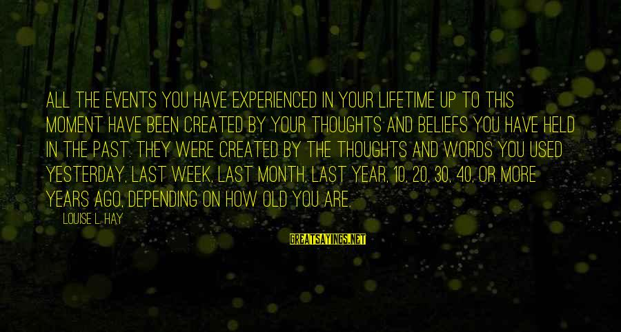 10 Years Old Sayings By Louise L. Hay: All the events you have experienced in your lifetime up to this moment have been
