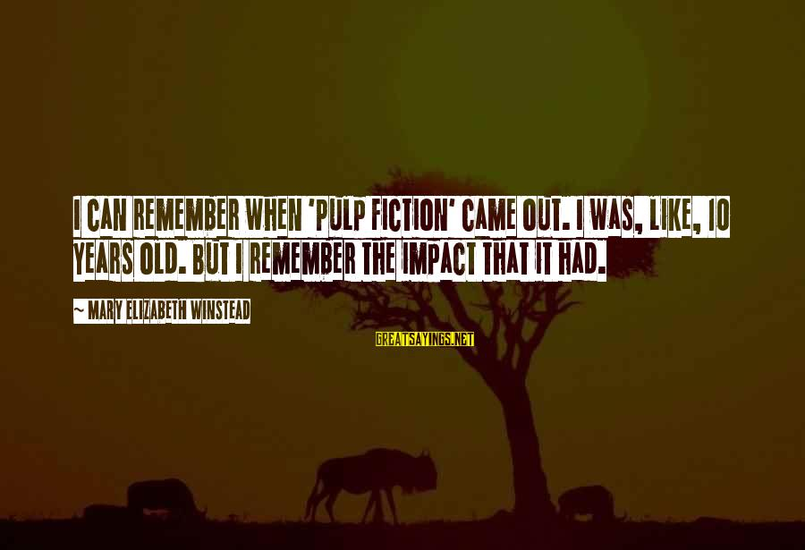 10 Years Old Sayings By Mary Elizabeth Winstead: I can remember when 'Pulp Fiction' came out. I was, like, 10 years old. But