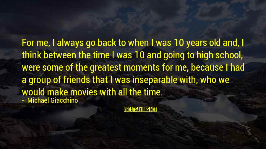 10 Years Old Sayings By Michael Giacchino: For me, I always go back to when I was 10 years old and, I