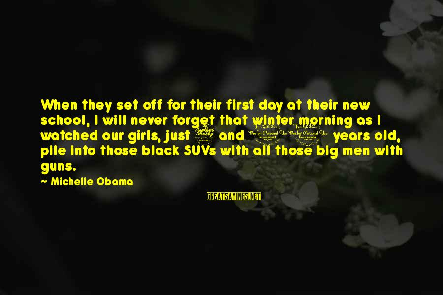 10 Years Old Sayings By Michelle Obama: When they set off for their first day at their new school, I will never