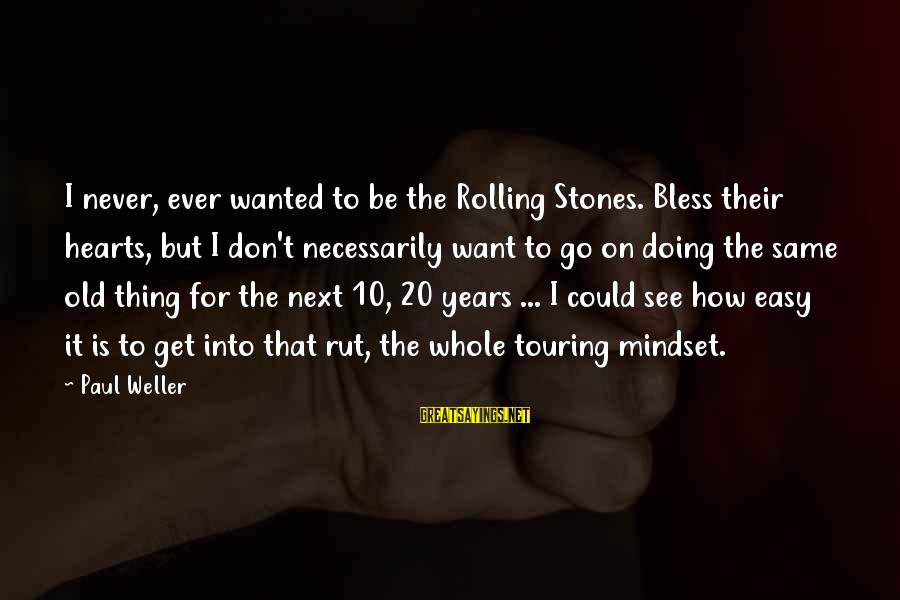 10 Years Old Sayings By Paul Weller: I never, ever wanted to be the Rolling Stones. Bless their hearts, but I don't