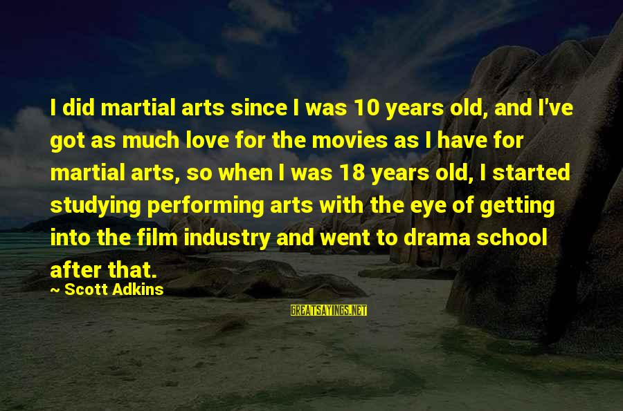 10 Years Old Sayings By Scott Adkins: I did martial arts since I was 10 years old, and I've got as much