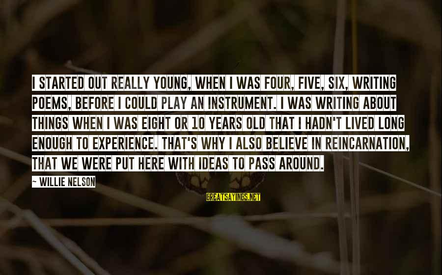 10 Years Old Sayings By Willie Nelson: I started out really young, when I was four, five, six, writing poems, before I