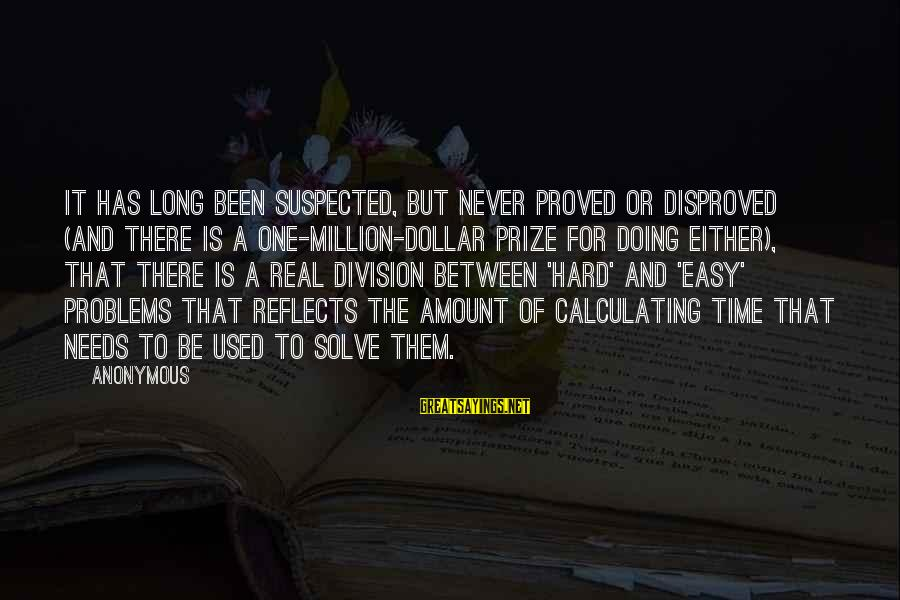 10th Dr Sayings By Anonymous: It has long been suspected, but never proved or disproved (and there is a one-million-dollar