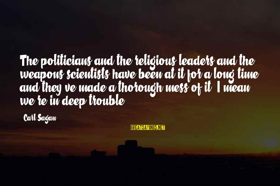 10th Dr Sayings By Carl Sagan: The politicians and the religious leaders and the weapons scientists have been at it for