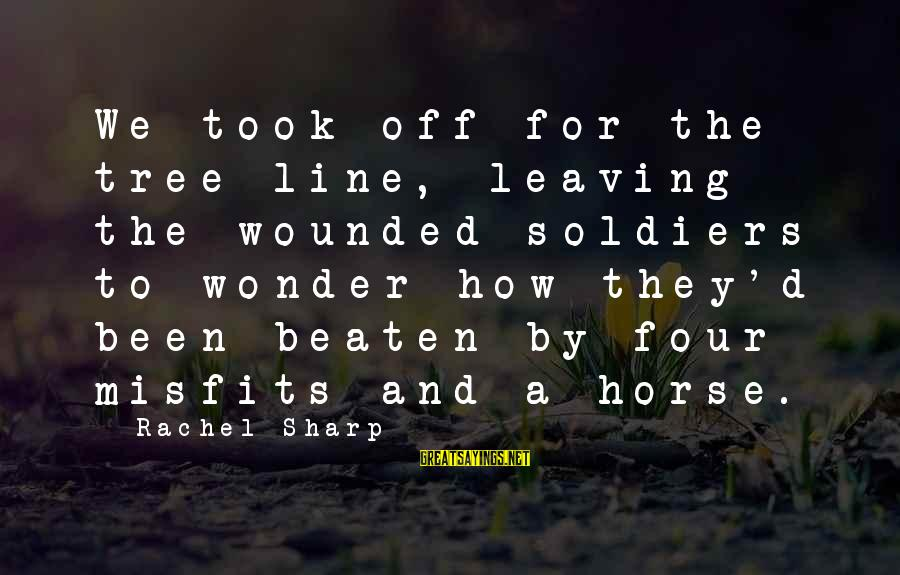 11 Year Anniversary Sayings By Rachel Sharp: We took off for the tree line, leaving the wounded soldiers to wonder how they'd