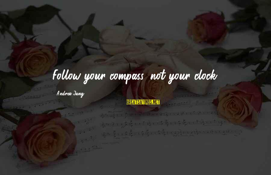 15th Anniversary Card Sayings By Andrea Jung: Follow your compass, not your clock.