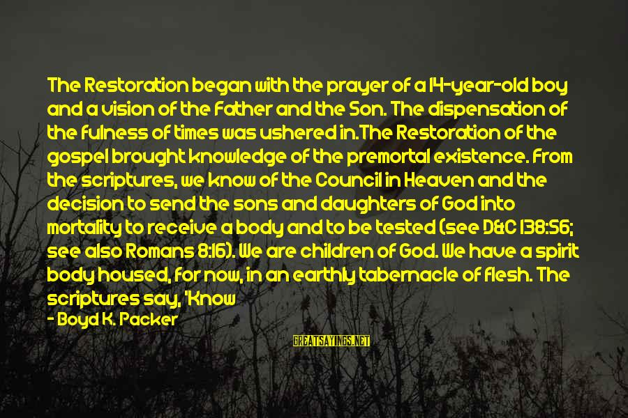 16 Year Old Boy Sayings By Boyd K. Packer: The Restoration began with the prayer of a 14-year-old boy and a vision of the