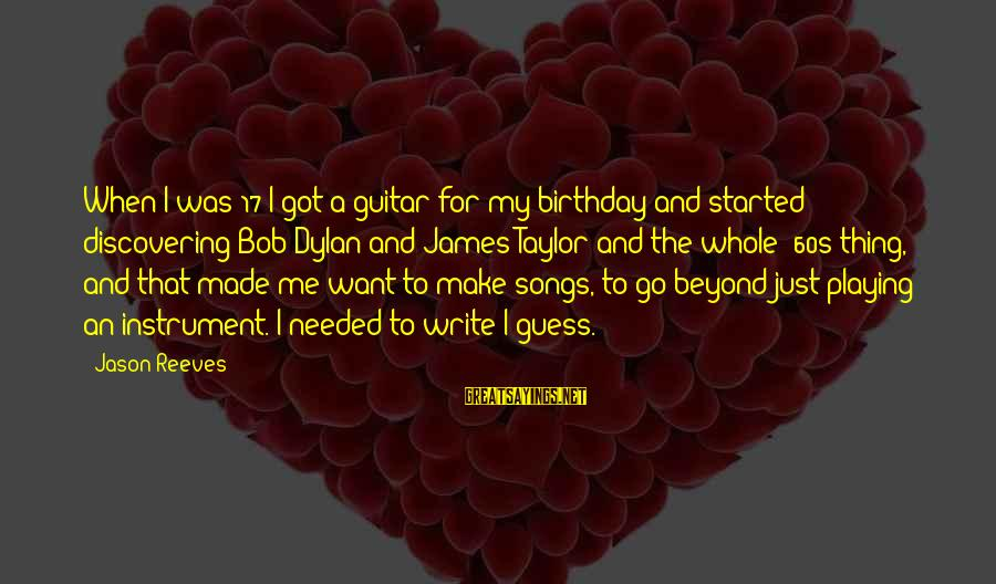 17 Birthday Sayings By Jason Reeves: When I was 17 I got a guitar for my birthday and started discovering Bob