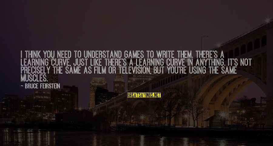 1960s Fashion Sayings By Bruce Feirstein: I think you need to understand games to write them. There's a learning curve, just