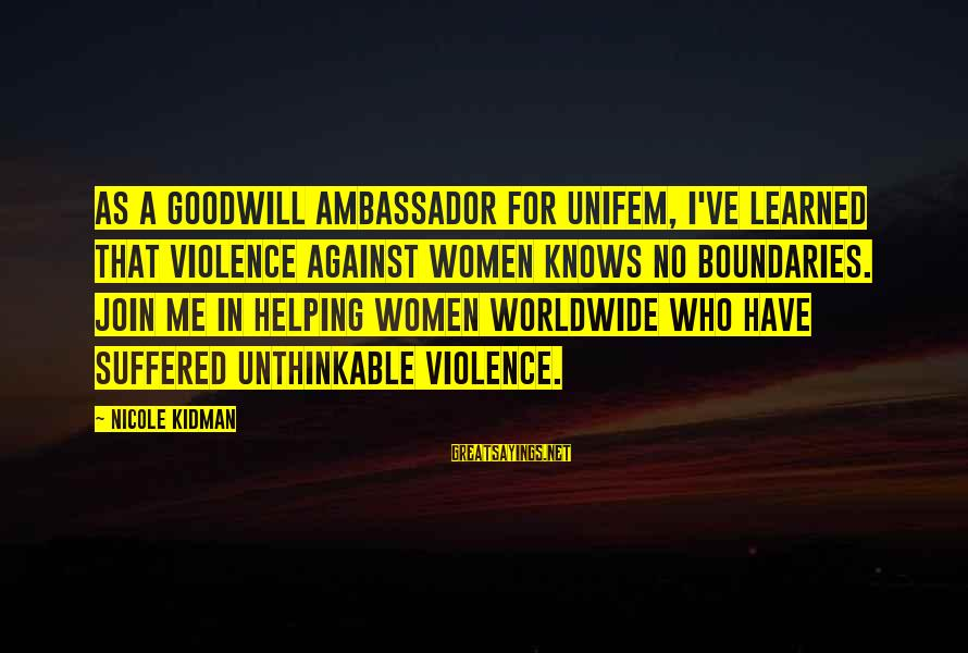 1960s Fashion Sayings By Nicole Kidman: As a Goodwill Ambassador for UNIFEM, I've learned that violence against women knows no boundaries.