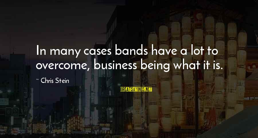 2 Fast 2 Furious Brian O'connor Sayings By Chris Stein: In many cases bands have a lot to overcome, business being what it is.