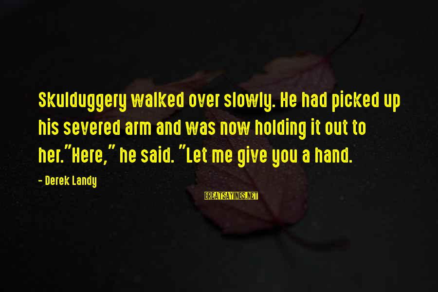 2 Fast 2 Furious Brian O'connor Sayings By Derek Landy: Skulduggery walked over slowly. He had picked up his severed arm and was now holding