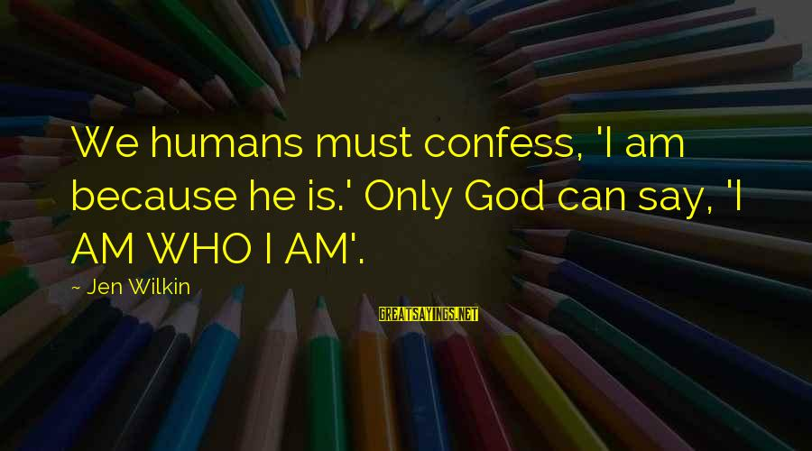 2 Fast 2 Furious Brian O'connor Sayings By Jen Wilkin: We humans must confess, 'I am because he is.' Only God can say, 'I AM