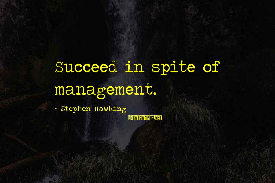 2 Fast 2 Furious Brian O'connor Sayings By Stephen Hawking: Succeed in spite of management.