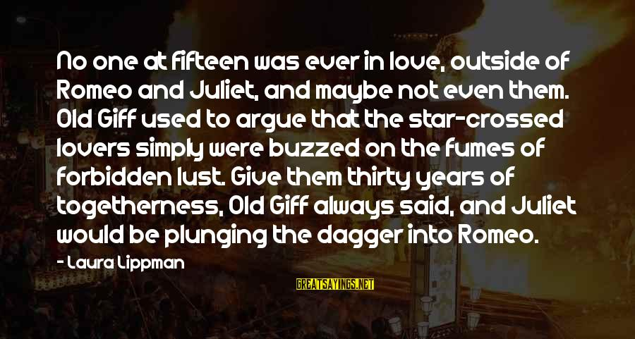 2 Years Of Togetherness Sayings By Laura Lippman: No one at fifteen was ever in love, outside of Romeo and Juliet, and maybe