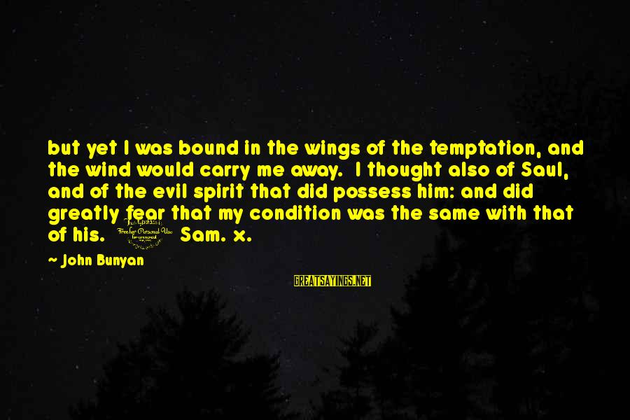 21 Best Military Movie Sayings By John Bunyan: but yet I was bound in the wings of the temptation, and the wind would