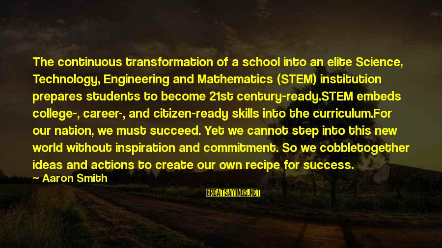 21st Century Skills Sayings By Aaron Smith: The continuous transformation of a school into an elite Science, Technology, Engineering and Mathematics (STEM)