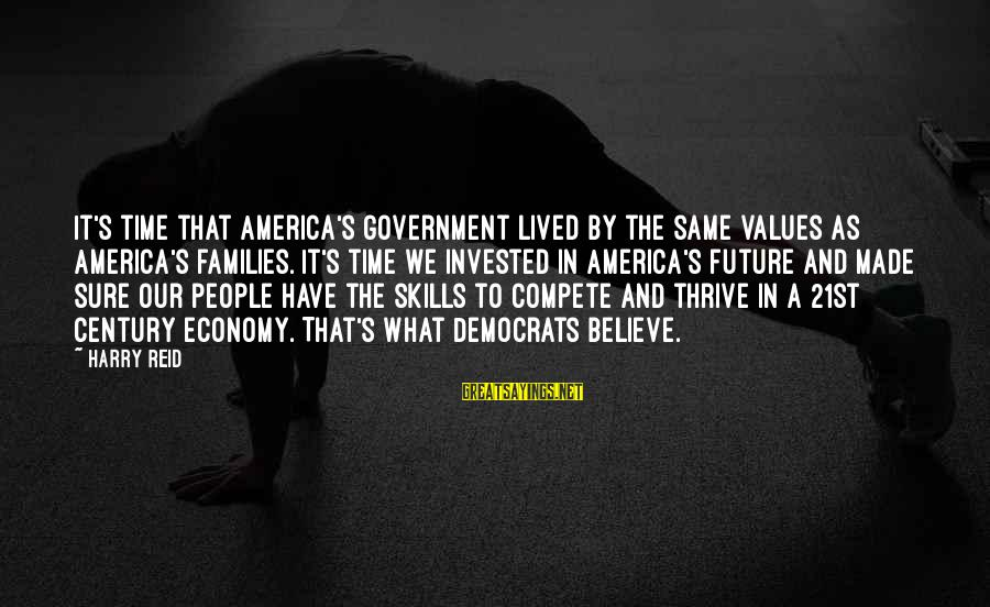 21st Century Skills Sayings By Harry Reid: It's time that America's government lived by the same values as America's families. It's time