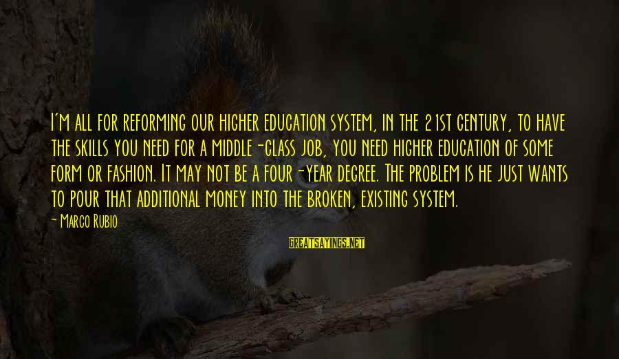 21st Century Skills Sayings By Marco Rubio: I'm all for reforming our higher education system, in the 21st century, to have the