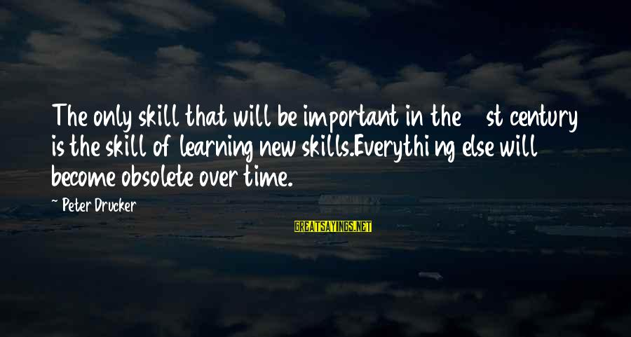 21st Century Skills Sayings By Peter Drucker: The only skill that will be important in the 21st century is the skill of