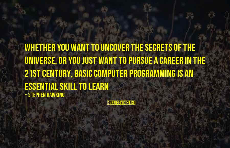 21st Century Skills Sayings By Stephen Hawking: Whether you want to uncover the secrets of the universe, or you just want to