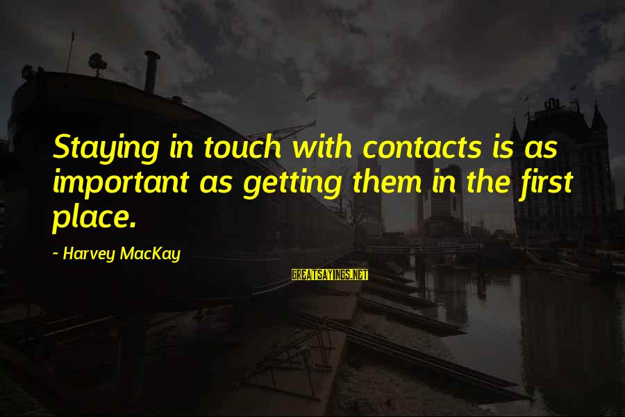 24 Hours To Live Sayings By Harvey MacKay: Staying in touch with contacts is as important as getting them in the first place.