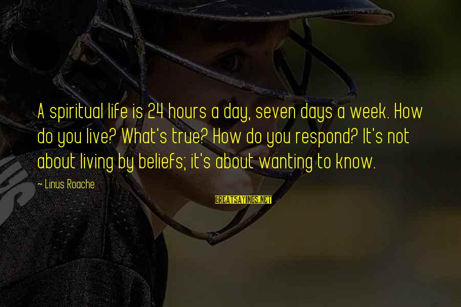 24 Hours To Live Sayings By Linus Roache: A spiritual life is 24 hours a day, seven days a week. How do you