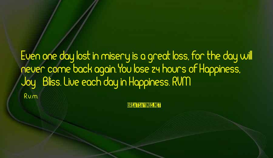 24 Hours To Live Sayings By R.v.m.: Even one day lost in misery is a great loss, for the day will never
