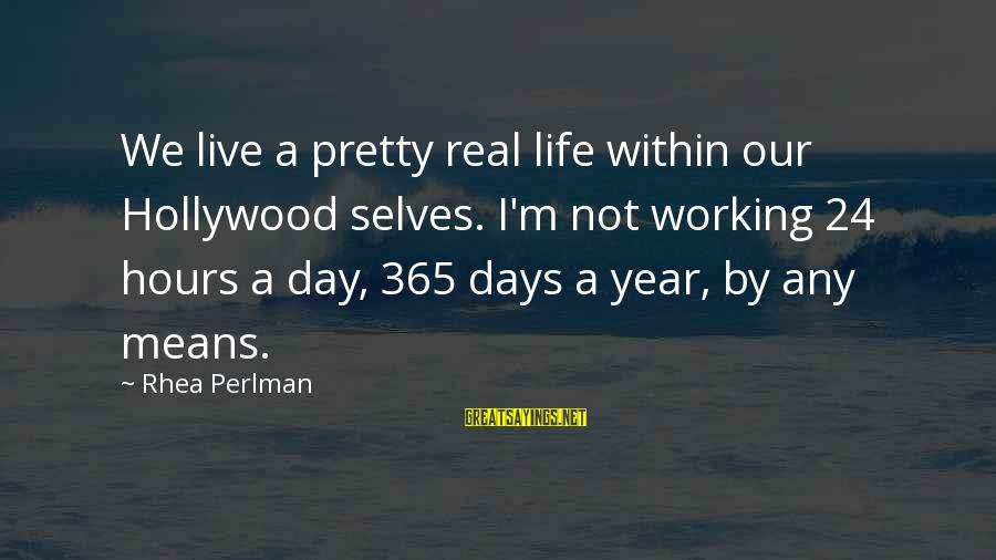 24 Hours To Live Sayings By Rhea Perlman: We live a pretty real life within our Hollywood selves. I'm not working 24 hours