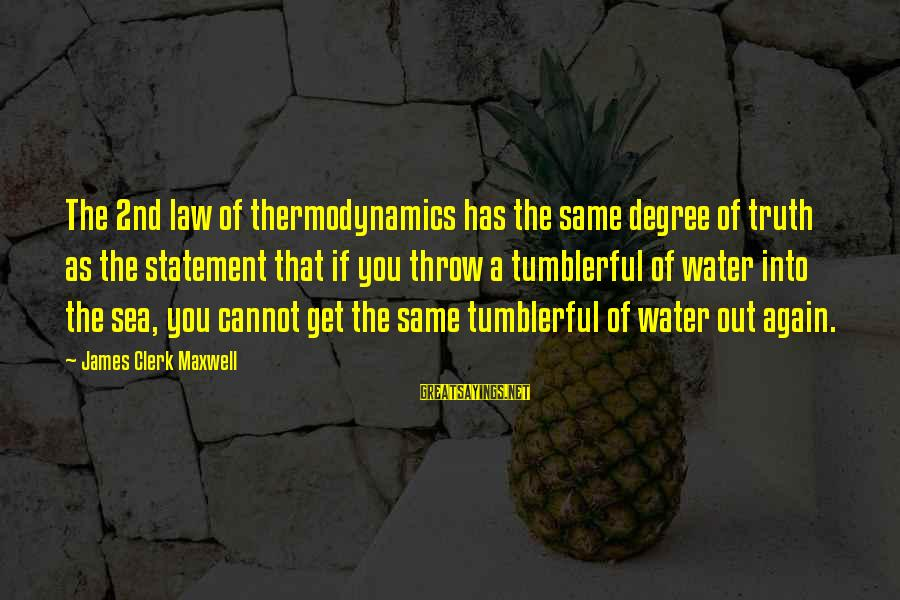 2nd Law Of Thermodynamics Sayings By James Clerk Maxwell: The 2nd law of thermodynamics has the same degree of truth as the statement that