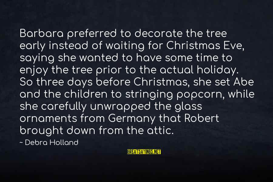3 Days Before Christmas Sayings By Debra Holland: Barbara preferred to decorate the tree early instead of waiting for Christmas Eve, saying she