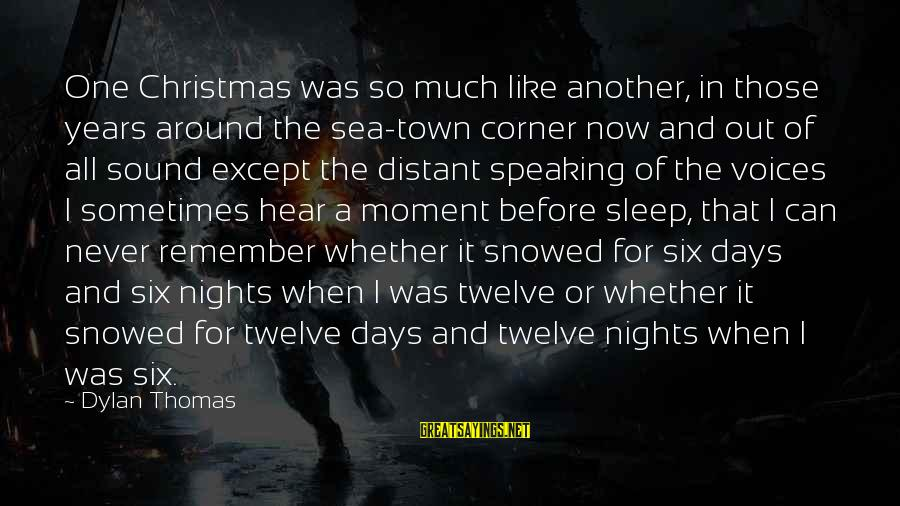 3 Days Before Christmas Sayings By Dylan Thomas: One Christmas was so much like another, in those years around the sea-town corner now