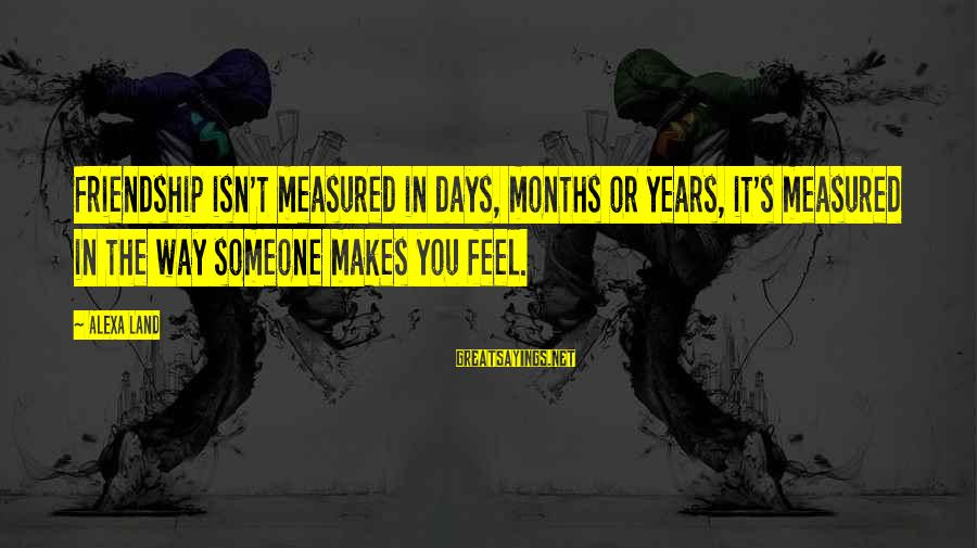 3 Years Friendship Sayings By Alexa Land: Friendship isn't measured in days, months or years, it's measured in the way someone makes