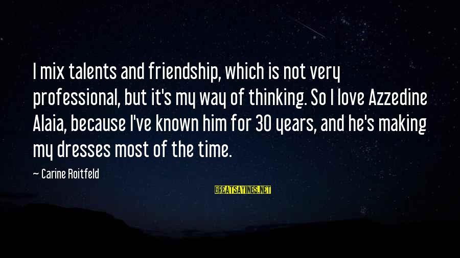 3 Years Friendship Sayings By Carine Roitfeld: I mix talents and friendship, which is not very professional, but it's my way of