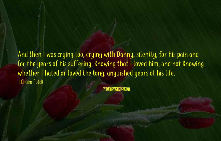 3 Years Friendship Sayings By Chaim Potok: And then I was crying too, crying with Danny, silently, for his pain and for