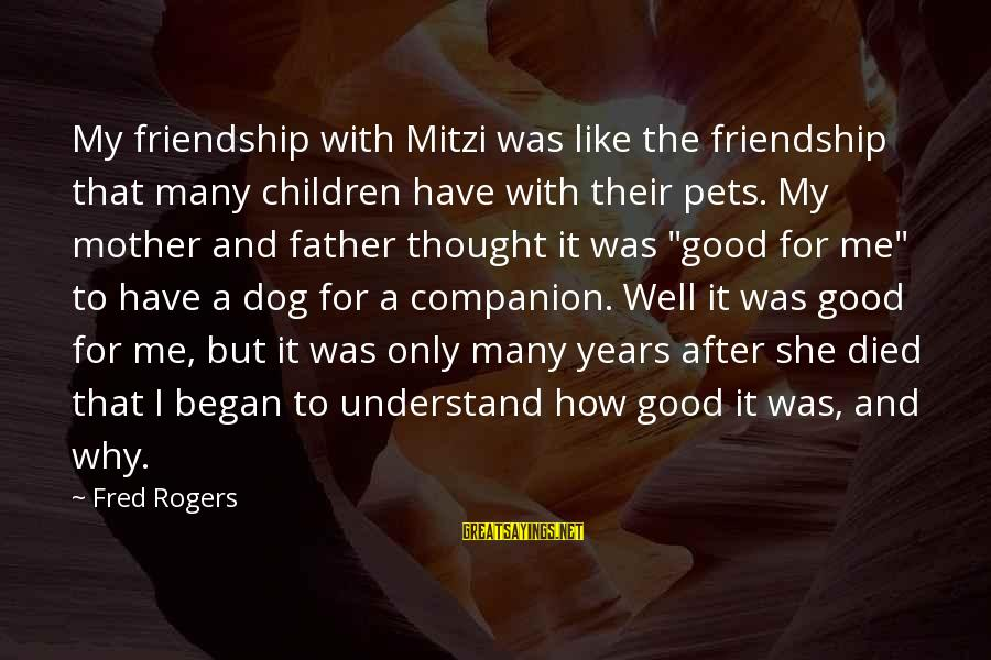 3 Years Friendship Sayings By Fred Rogers: My friendship with Mitzi was like the friendship that many children have with their pets.
