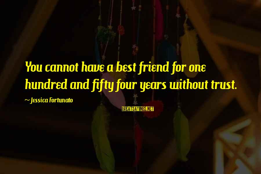 3 Years Friendship Sayings By Jessica Fortunato: You cannot have a best friend for one hundred and fifty four years without trust.