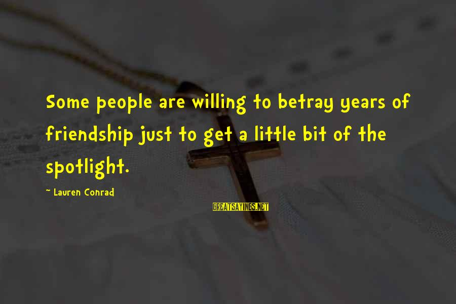 3 Years Friendship Sayings By Lauren Conrad: Some people are willing to betray years of friendship just to get a little bit