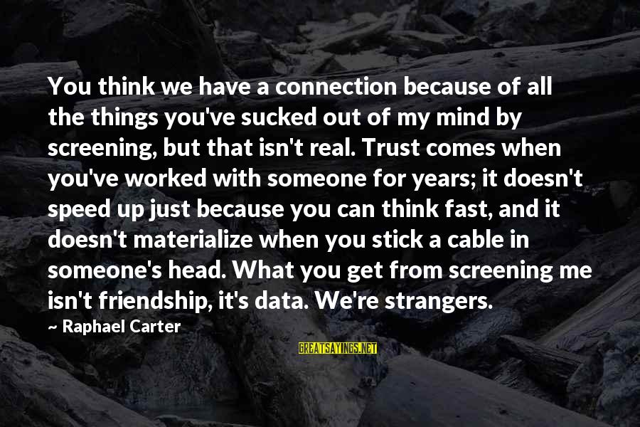 3 Years Friendship Sayings By Raphael Carter: You think we have a connection because of all the things you've sucked out of