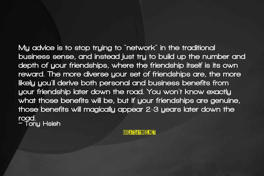 """3 Years Friendship Sayings By Tony Hsieh: My advice is to stop trying to """"network"""" in the traditional business sense, and instead"""