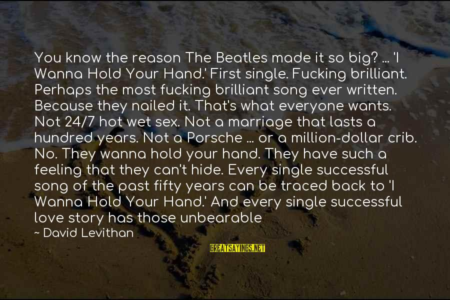3 Years Of Marriage Sayings By David Levithan: You know the reason The Beatles made it so big? ... 'I Wanna Hold Your