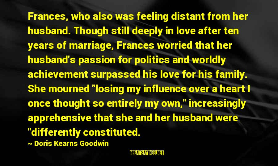 3 Years Of Marriage Sayings By Doris Kearns Goodwin: Frances, who also was feeling distant from her husband. Though still deeply in love after